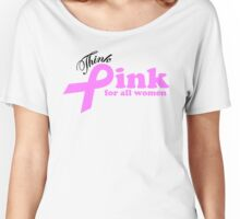 Think Pink For All Women   Women's Relaxed Fit T-Shirt