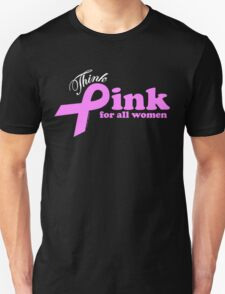 Think Pink For All Women  Unisex T-Shirt