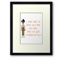 The IT Crowd – I Came Here to Drink Milk and Kick Ass Framed Print