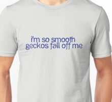 I'm so smooth geckos fall off me Unisex T-Shirt