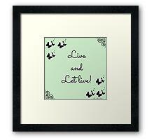 Live and let live! Framed Print