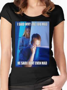 I said why are you mad He said I ain't  even mad Women's Fitted Scoop T-Shirt