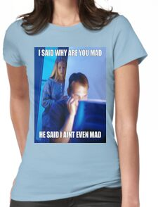 I said why are you mad He said I ain't  even mad Womens Fitted T-Shirt