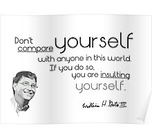 don't compare yourself - bill gates Poster