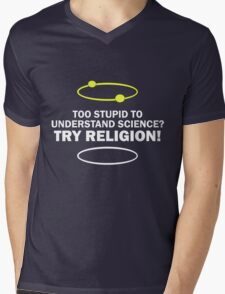 Too Stupid To Understand Science, Try Religion ! Mens V-Neck T-Shirt
