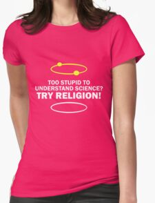 Too Stupid To Understand Science, Try Religion ! Womens Fitted T-Shirt