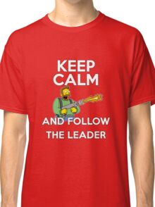 Keep Calm and follow the leader. Classic T-Shirt