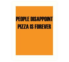 People Disappoint, Pizza Is Forever Art Print