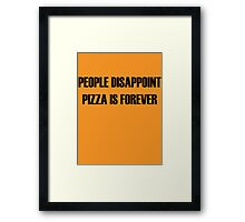People Disappoint, Pizza Is Forever Framed Print