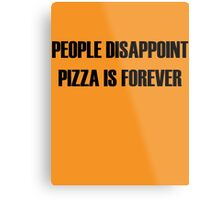 People Disappoint, Pizza Is Forever Metal Print