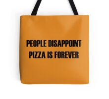People Disappoint, Pizza Is Forever Tote Bag