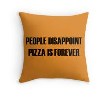 People Disappoint, Pizza Is Forever Throw Pillow