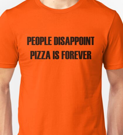 People Disappoint, Pizza Is Forever Unisex T-Shirt