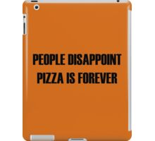 People Disappoint, Pizza Is Forever iPad Case/Skin
