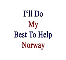 I'll Do My Best To Help Norway  Photographic Print