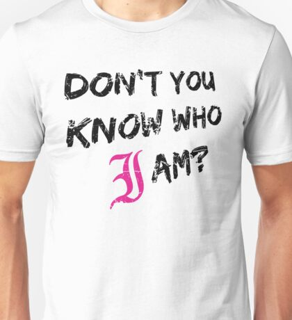 Don't You Know Who I Am? (Black) Unisex T-Shirt