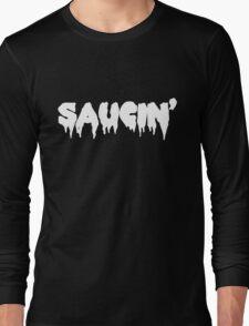 Saucin' white text Long Sleeve T-Shirt