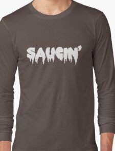 Saucin' white text Long Sleeve T-Shirt