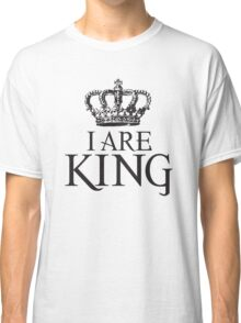 I Are King Classic T-Shirt