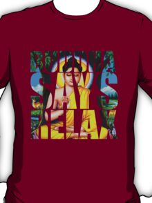 Buddha Says Relax T-Shirt