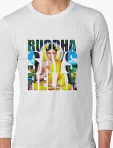 Buddha Says Relax Long Sleeve T-Shirt
