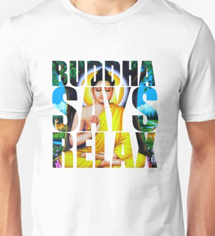 Buddha Says Relax Unisex T-Shirt