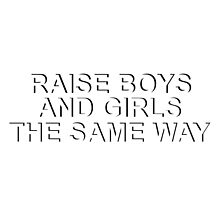 Raise Boys and Girls the Same Way by mileywhatsgood