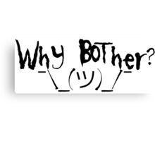 Why bother? Shrug Canvas Print