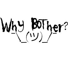 Why bother? Shrug Photographic Print
