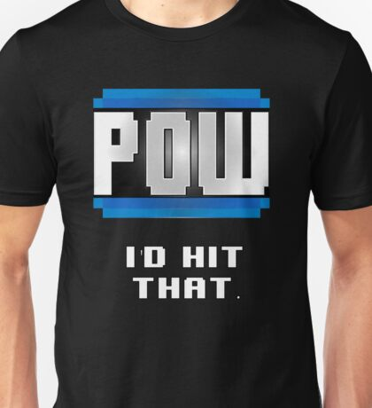 POW  I'd hit that. Unisex T-Shirt