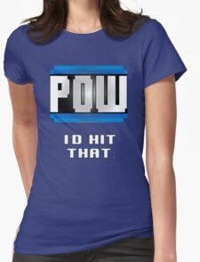 POW  I'd hit that. Womens Fitted T-Shirt