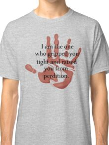 I AM THE ONE WHO GRIPPED YOU TIGHT Classic T-Shirt