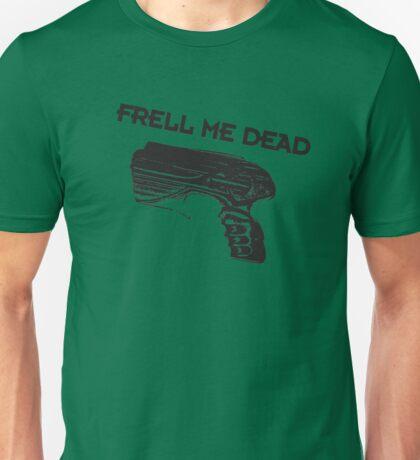 Frell Me Dead Unisex T-Shirt