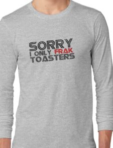 I only frak toasters Long Sleeve T-Shirt