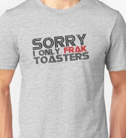 I only frak toasters Unisex T-Shirt