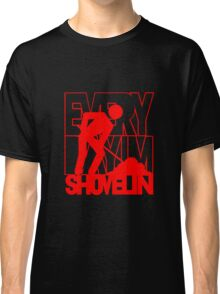 Every Day I'm Shovelin' Classic T-Shirt
