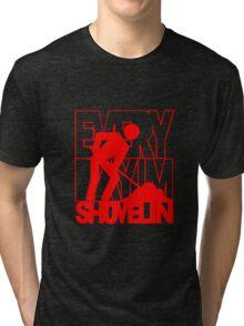 Every Day I'm Shovelin' Tri-blend T-Shirt