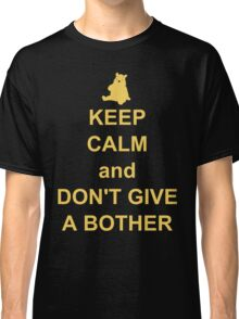 Keep Calm and Don't Give a Bother Classic T-Shirt