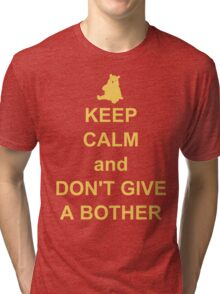 Keep Calm and Don't Give a Bother Tri-blend T-Shirt