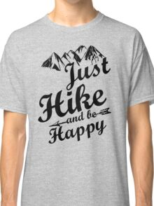 Just Hike and be Happy Classic T-Shirt