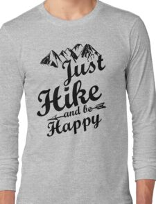 Just Hike and be Happy Long Sleeve T-Shirt