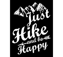 Just Hike and be Happy Photographic Print