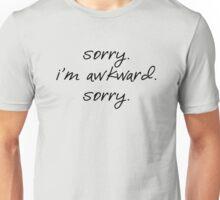 sorry. i'm awkward. sorry Unisex T-Shirt
