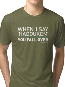 When I Say HADOUKEN... Tri-blend T-Shirt
