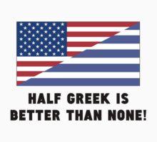 Half Greek Is Better Than None Kids Clothes