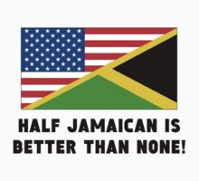 Half Jamaican Is Better Than None by GiftIdea