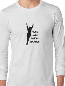 Play Hard, Derby Harder ~ Black Long Sleeve T-Shirt