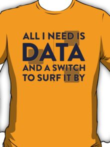 All I Need Is Data... Geek - Light T-Shirt