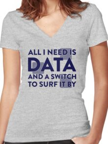 All I Need Is Data... Geek - Light Women's Fitted V-Neck T-Shirt