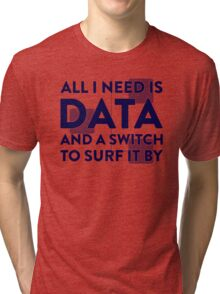 All I Need Is Data... Geek - Light Tri-blend T-Shirt